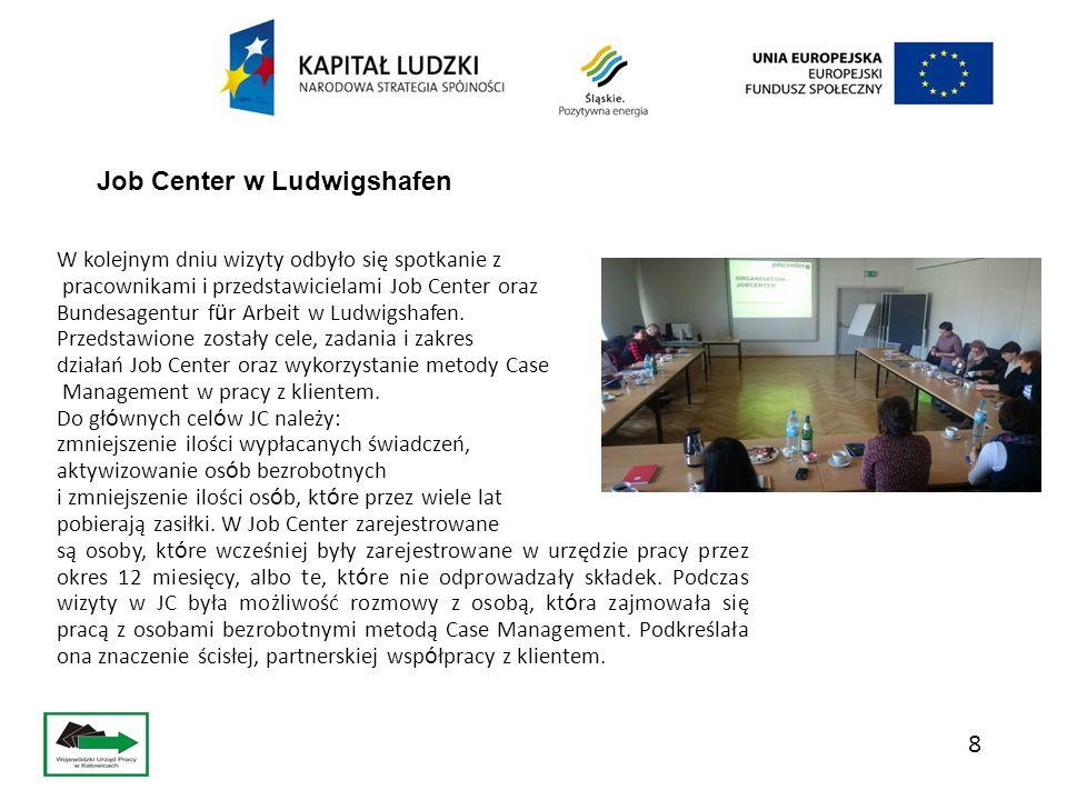 8 Job Center W kolejnym dniu wizyty odbyło się spotkanie z pracownikami i przedstawicielami Job Center oraz Bundesagentur f ü r Arbeit w Ludwigshafen.