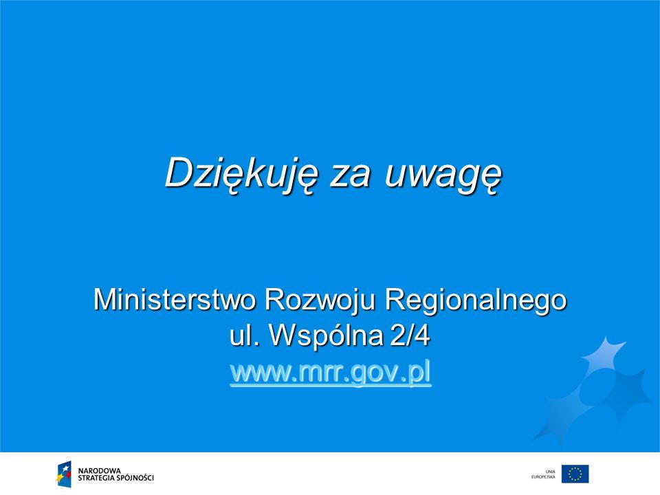 Ministerstwo Rozwoju Regionalnego ul. Wspólna 2/4 www.mrr.gov.pl www.mrr.gov.pl Dziękuję za uwagę
