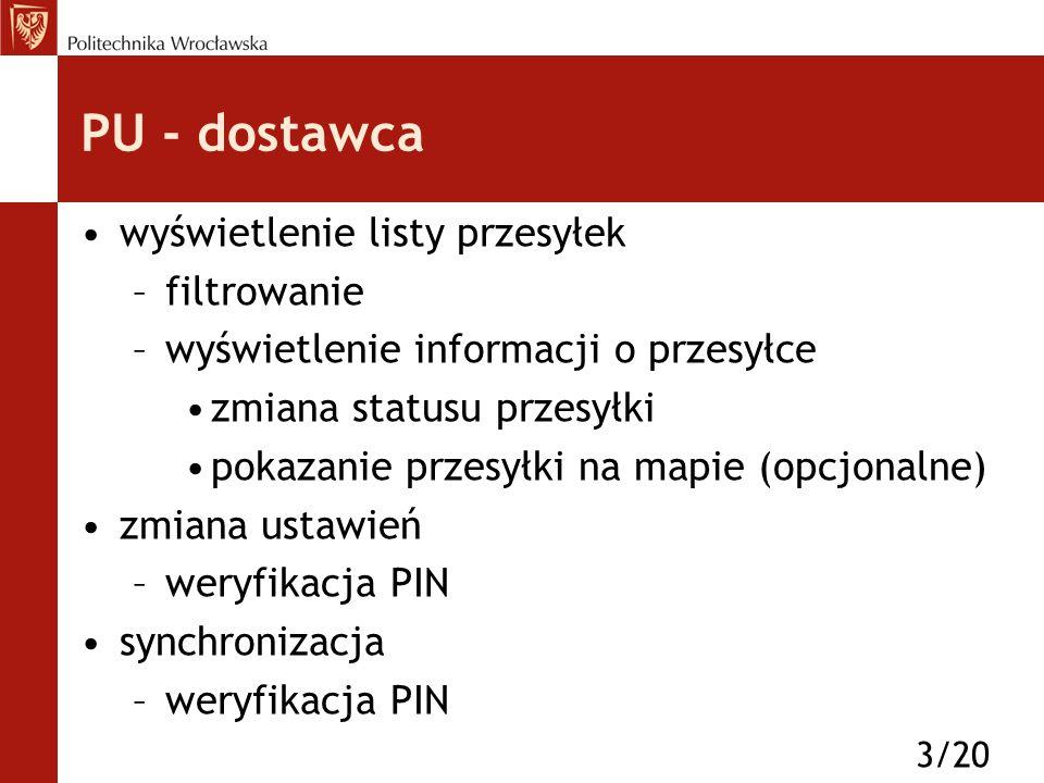 PU - dostawca wyświetlenie listy przesyłek –filtrowanie –wyświetlenie informacji o przesyłce zmiana statusu przesyłki pokazanie przesyłki na mapie (opcjonalne) zmiana ustawień –weryfikacja PIN synchronizacja –weryfikacja PIN 3/20