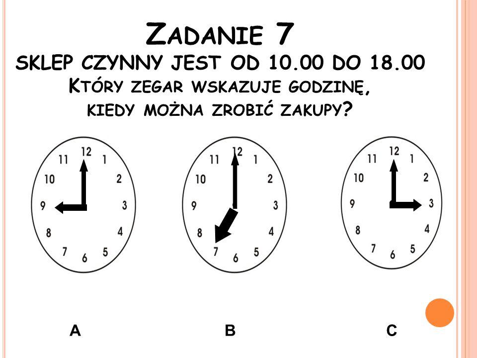 Z ADANIE 7 SKLEP CZYNNY JEST OD 10.00 DO 18.00 K TÓRY ZEGAR WSKAZUJE GODZINĘ, KIEDY MOŻNA ZROBIĆ ZAKUPY ? ABC