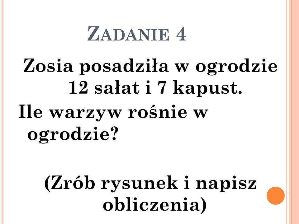 Z ADANIE 4 Zosia posadziła w ogrodzie 12 sałat i 7 kapust. Ile warzyw rośnie w ogrodzie? (Zrób rysunek i napisz obliczenia)
