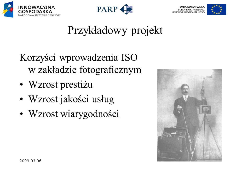 2009-03-06 Przykładowy projekt Korzyści wprowadzenia ISO w zakładzie fotograficznym Wzrost prestiżu Wzrost jakości usług Wzrost wiarygodności
