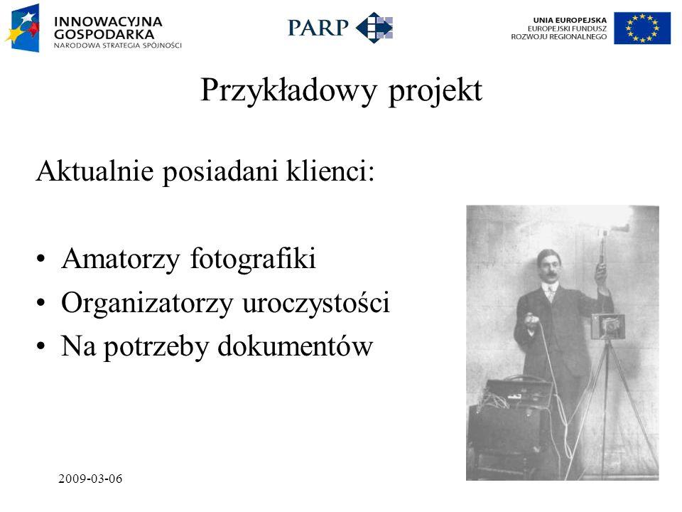 2009-03-06 Przykładowy projekt Aktualnie posiadani klienci: Amatorzy fotografiki Organizatorzy uroczystości Na potrzeby dokumentów