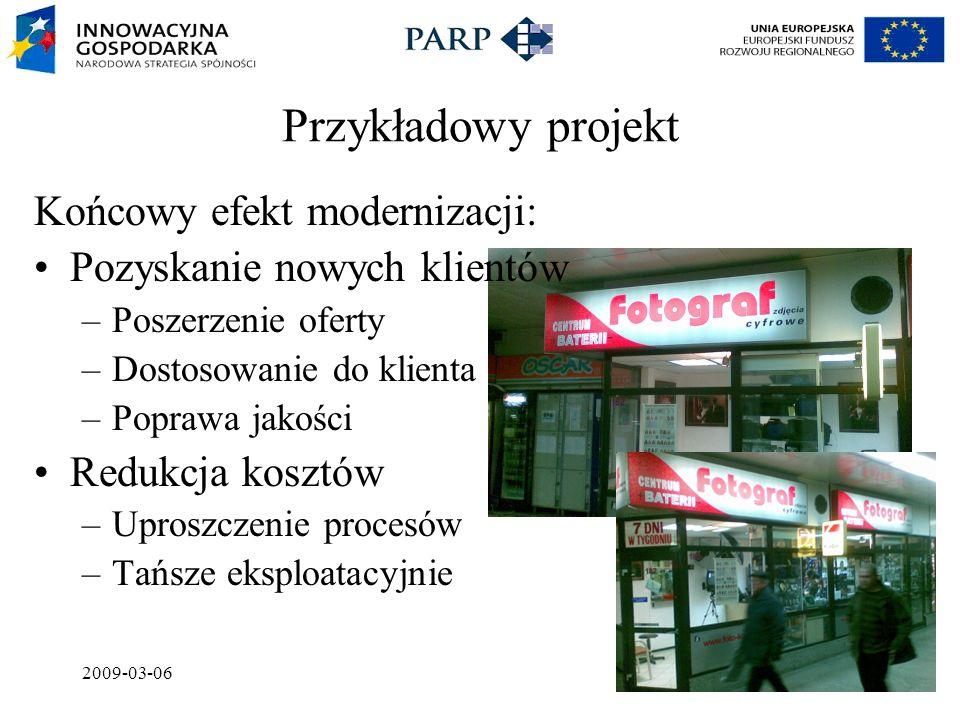 2009-03-06 Przykładowy projekt Końcowy efekt modernizacji: Pozyskanie nowych klientów –Poszerzenie oferty –Dostosowanie do klienta –Poprawa jakości Redukcja kosztów –Uproszczenie procesów –Tańsze eksploatacyjnie