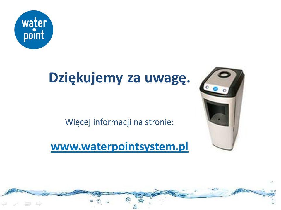 Dziękujemy za uwagę. Więcej informacji na stronie: www.waterpointsystem.pl
