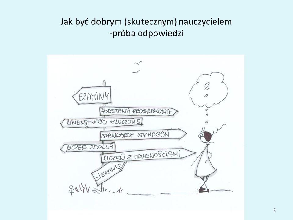 """Jak być dobrym (skutecznym) nauczycielem -próba odpowiedzi Zasady skutecznego nauczania Zasada jedenasta: """"Nie jesteś pasem transmisyjnym do przekazywaniu wiedzy Twoim zadaniem jest uczyć ludzi myślenia."""