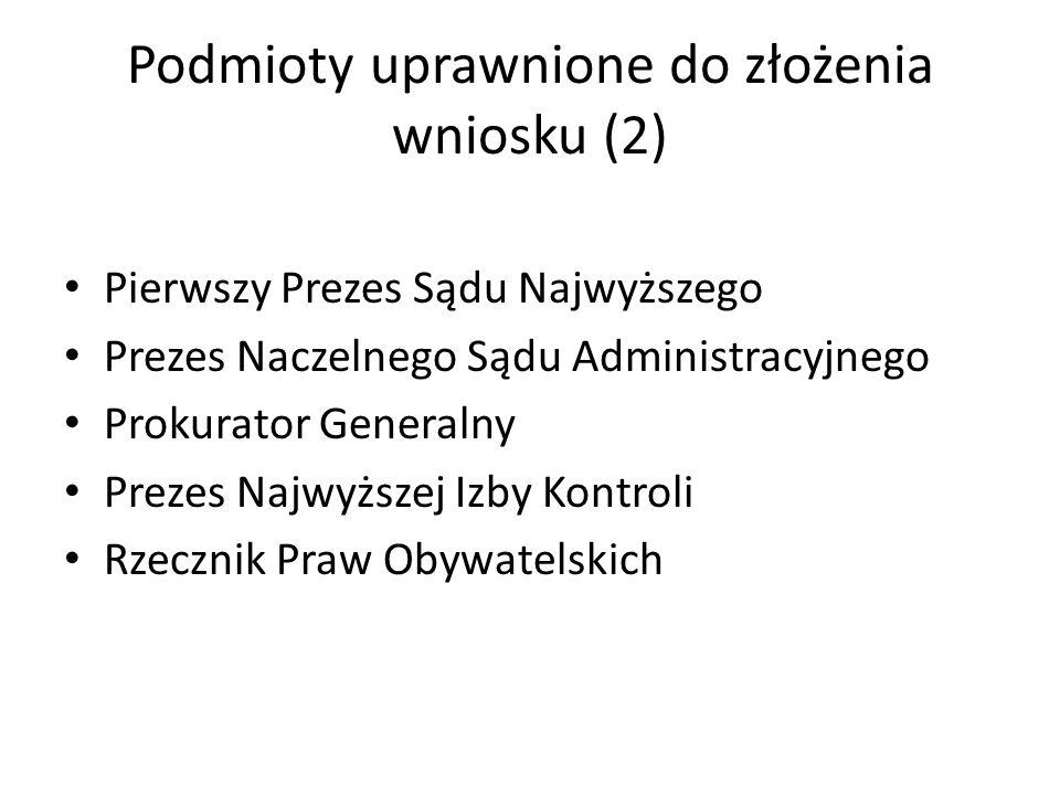 Podmioty uprawnione do złożenia wniosku (2) Pierwszy Prezes Sądu Najwyższego Prezes Naczelnego Sądu Administracyjnego Prokurator Generalny Prezes Najw
