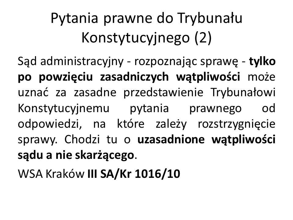 Pytania prawne do Trybunału Konstytucyjnego (2) Sąd administracyjny - rozpoznając sprawę - tylko po powzięciu zasadniczych wątpliwości może uznać za z