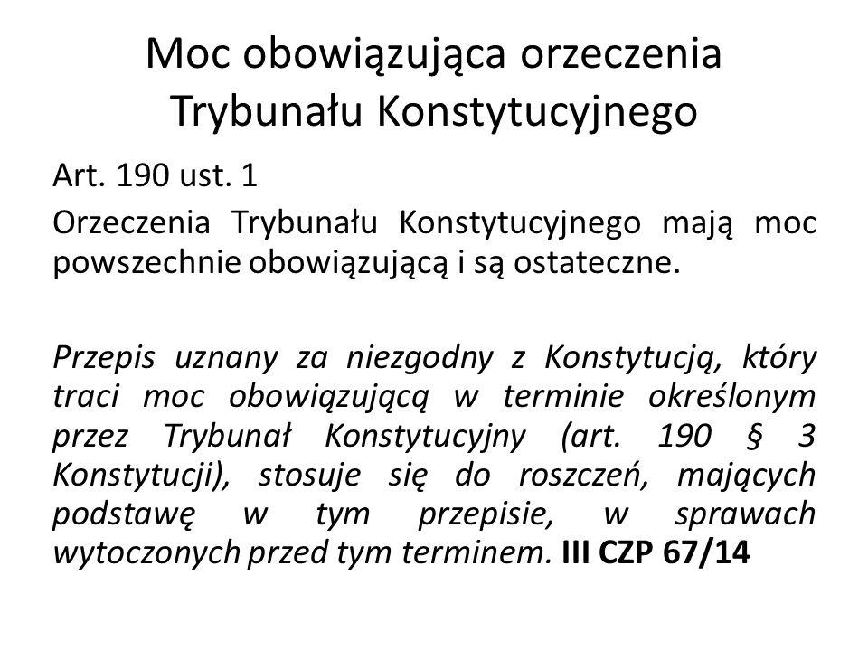 Moc obowiązująca orzeczenia Trybunału Konstytucyjnego Art. 190 ust. 1 Orzeczenia Trybunału Konstytucyjnego mają moc powszechnie obowiązującą i są osta
