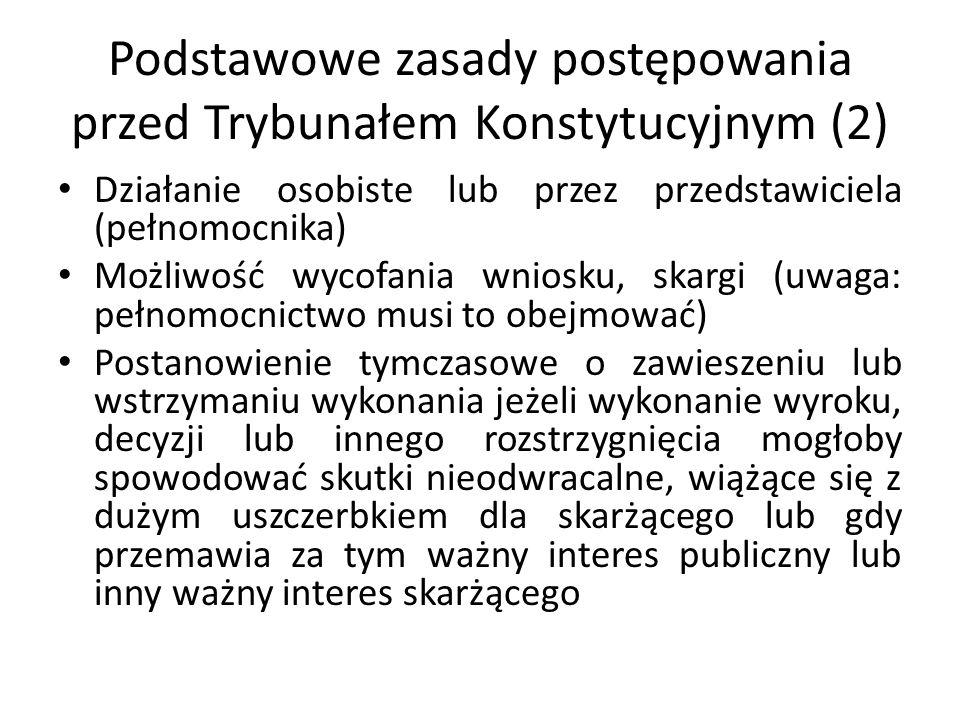 Podstawowe zasady postępowania przed Trybunałem Konstytucyjnym (2) Działanie osobiste lub przez przedstawiciela (pełnomocnika) Możliwość wycofania wni