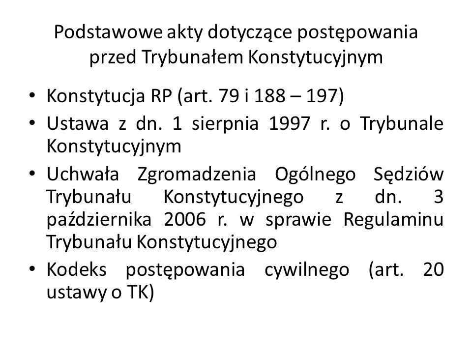 Podstawowe akty dotyczące postępowania przed Trybunałem Konstytucyjnym Konstytucja RP (art. 79 i 188 – 197) Ustawa z dn. 1 sierpnia 1997 r. o Trybunal