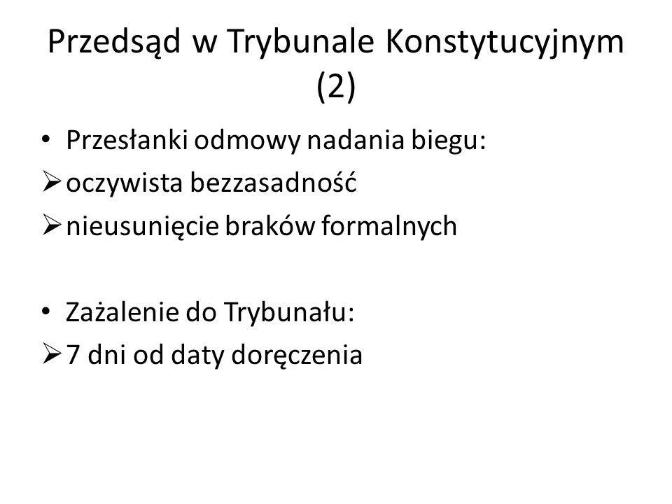 Przedsąd w Trybunale Konstytucyjnym (2) Przesłanki odmowy nadania biegu:  oczywista bezzasadność  nieusunięcie braków formalnych Zażalenie do Trybun