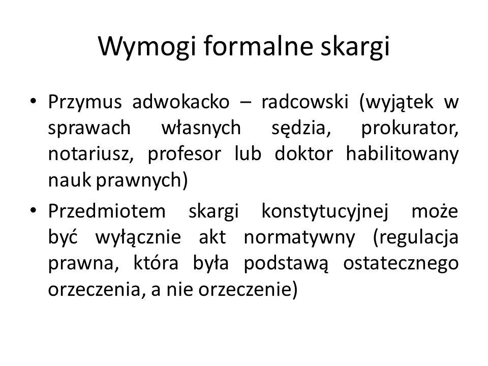 Wymogi formalne skargi Przymus adwokacko – radcowski (wyjątek w sprawach własnych sędzia, prokurator, notariusz, profesor lub doktor habilitowany nauk