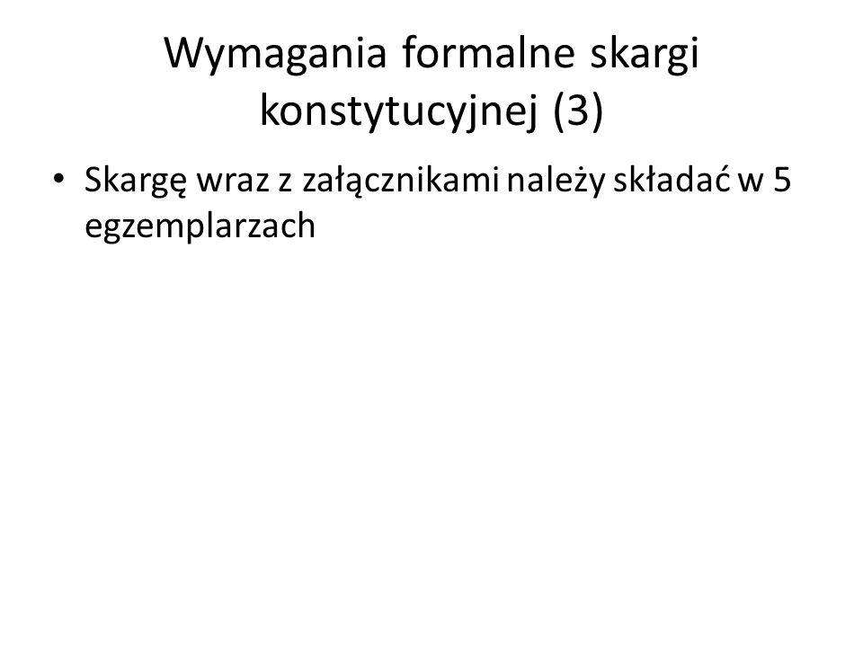 Wymagania formalne skargi konstytucyjnej (3) Skargę wraz z załącznikami należy składać w 5 egzemplarzach