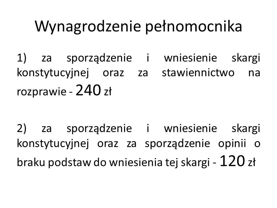 Wynagrodzenie pełnomocnika 1) za sporządzenie i wniesienie skargi konstytucyjnej oraz za stawiennictwo na rozprawie - 240 zł 2) za sporządzenie i wnie