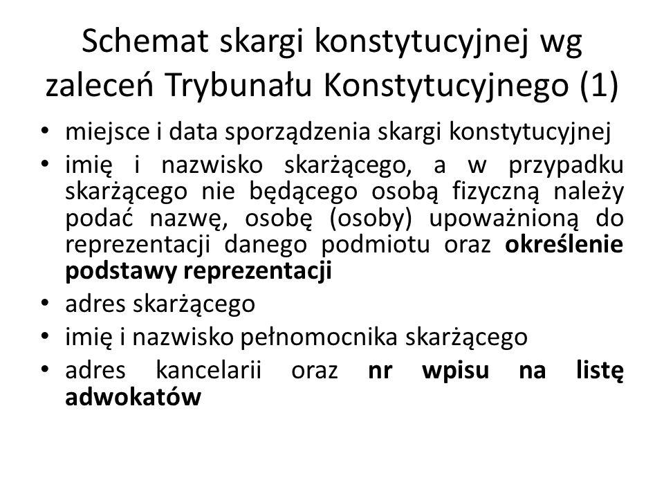 Schemat skargi konstytucyjnej wg zaleceń Trybunału Konstytucyjnego (1) miejsce i data sporządzenia skargi konstytucyjnej imię i nazwisko skarżącego, a