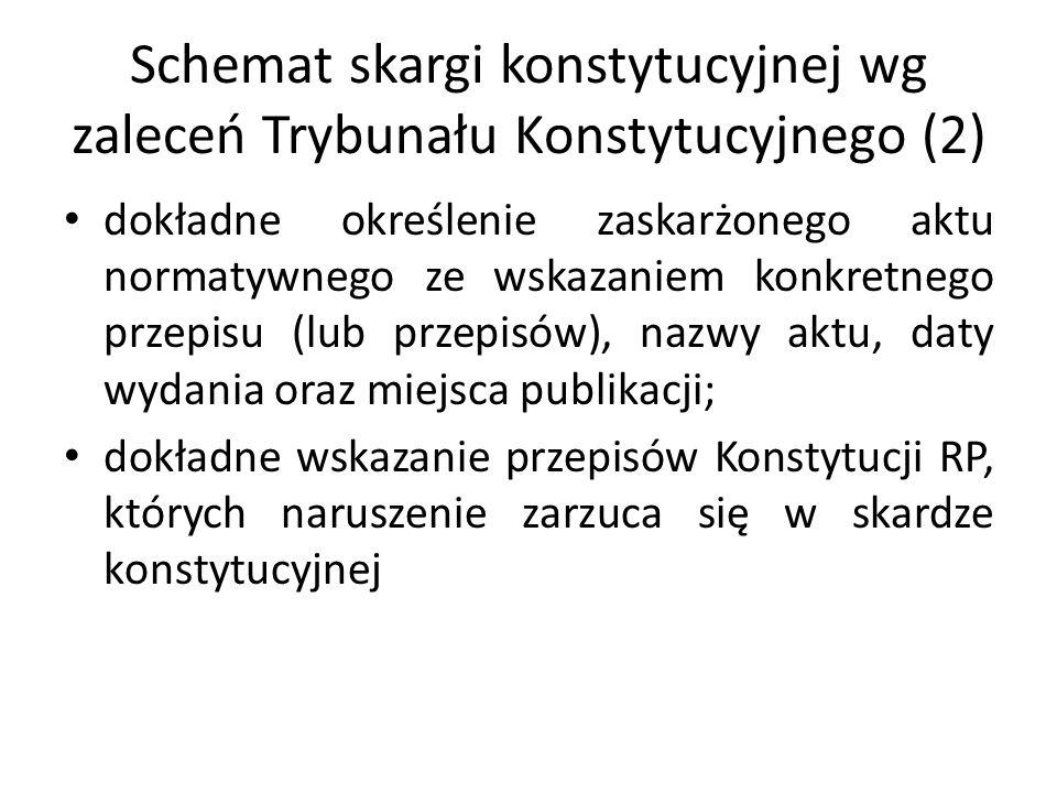 Schemat skargi konstytucyjnej wg zaleceń Trybunału Konstytucyjnego (2) dokładne określenie zaskarżonego aktu normatywnego ze wskazaniem konkretnego pr