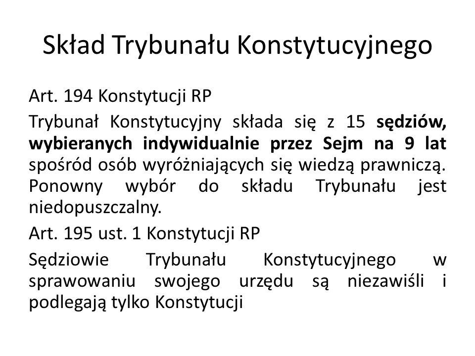 Skład Trybunału Konstytucyjnego Art. 194 Konstytucji RP Trybunał Konstytucyjny składa się z 15 sędziów, wybieranych indywidualnie przez Sejm na 9 lat