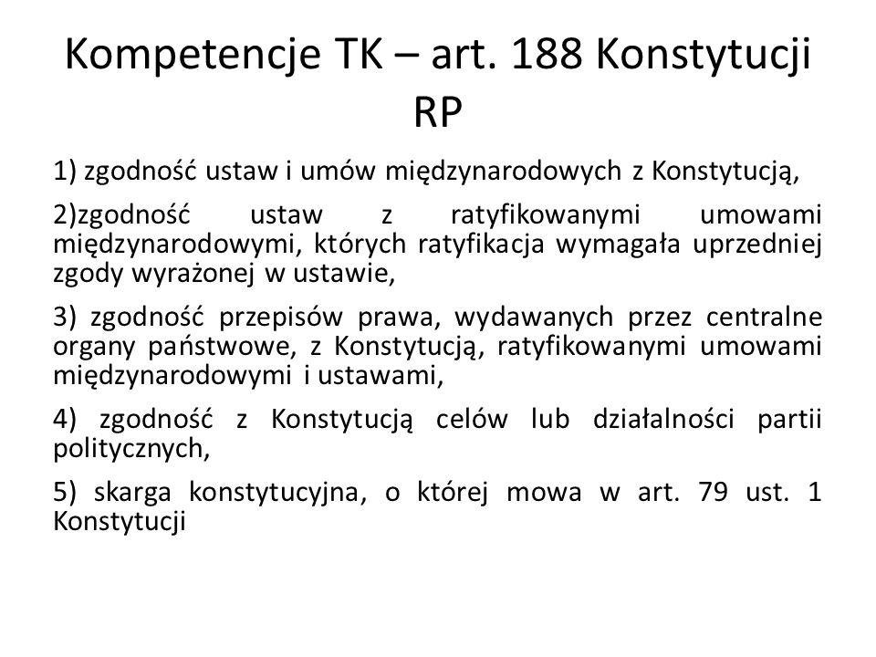 Kompetencje TK – art. 188 Konstytucji RP 1) zgodność ustaw i umów międzynarodowych z Konstytucją, 2)zgodność ustaw z ratyfikowanymi umowami międzynaro
