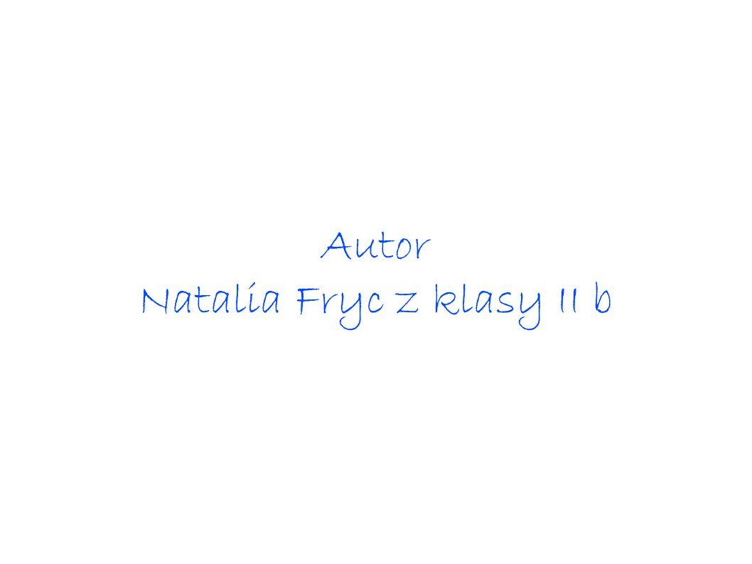 Autor Natalia Fryc z klasy II b