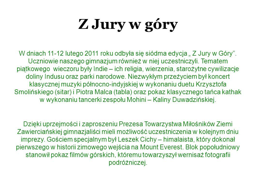 """Z Jury w góry W dniach 11-12 lutego 2011 roku odbyła się siódma edycja """" Z Jury w Góry"""". Uczniowie naszego gimnazjum również w niej uczestniczyli. Tem"""