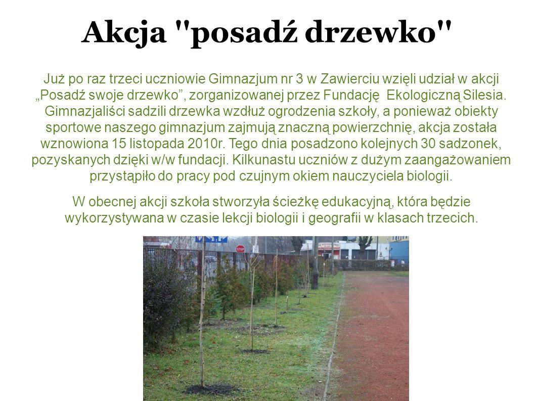 """Akcja ''posadź drzewko'' Już po raz trzeci uczniowie Gimnazjum nr 3 w Zawierciu wzięli udział w akcji """"Posadź swoje drzewko"""", zorganizowanej przez Fun"""