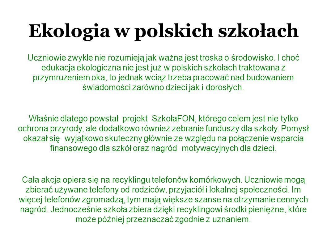 Ekologia w polskich szkołach Uczniowie zwykle nie rozumieją jak ważna jest troska o środowisko. I choć edukacja ekologiczna nie jest już w polskich sz