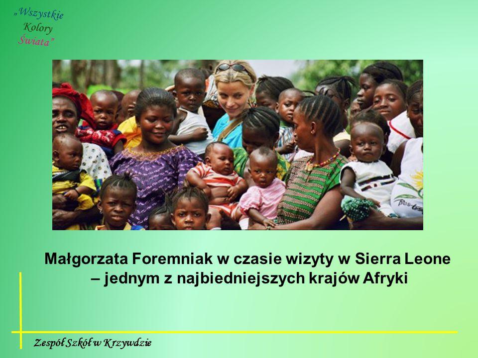 """Zespół Szkół w Krzywdzie """"Wszystkie Kolory Świata"""" Małgorzata Foremniak w czasie wizyty w Sierra Leone – jednym z najbiedniejszych krajów Afryki"""