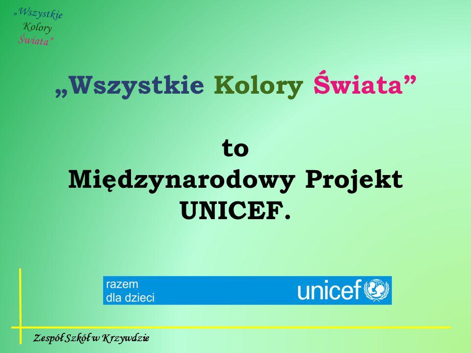 """Zespół Szkół w Krzywdzie """"Wszystkie Kolory Świata to Międzynarodowy Projekt UNICEF."""