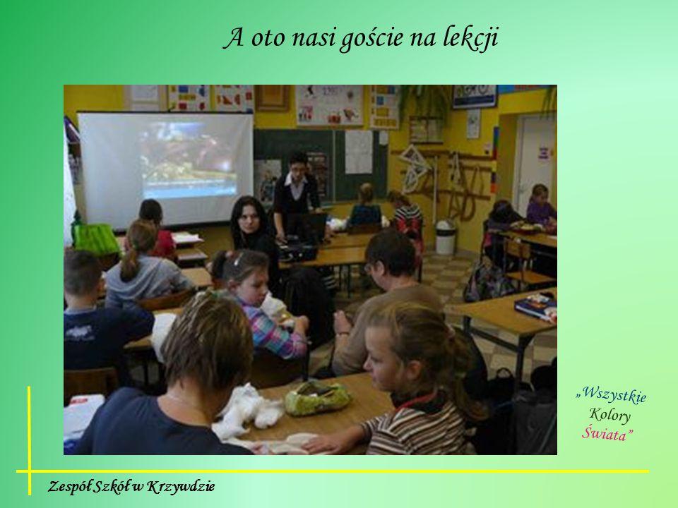 """Zespół Szkół w Krzywdzie """"Wszystkie Kolory Świata"""" A oto nasi goście na lekcji"""