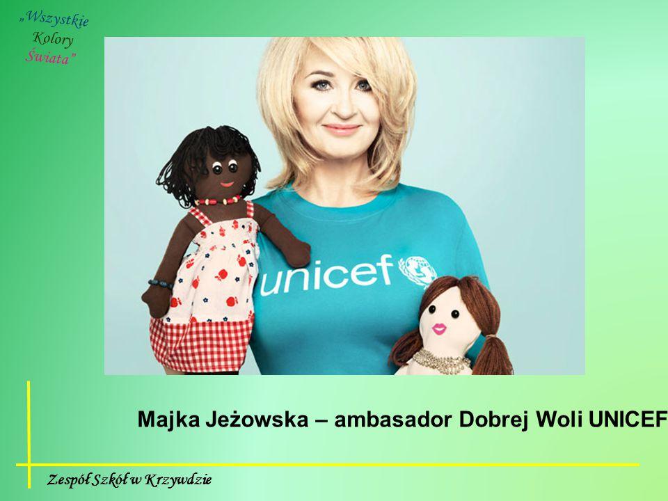 """Zespół Szkół w Krzywdzie """"Wszystkie Kolory Świata Majka Jeżowska – ambasador Dobrej Woli UNICEF"""