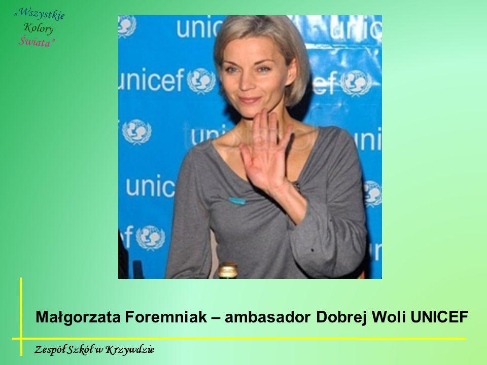 """Zespół Szkół w Krzywdzie """"Wszystkie Kolory Świata Małgorzata Foremniak – ambasador Dobrej Woli UNICEF"""