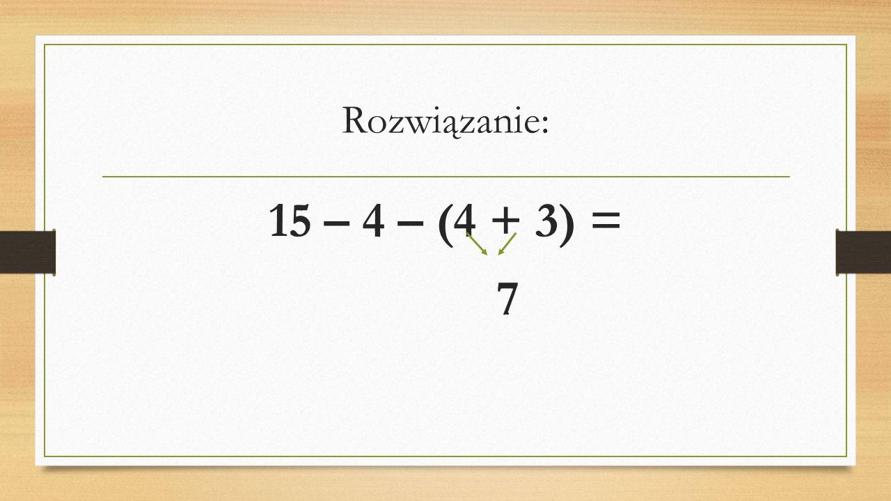 Rozwiązanie: 15 – 4 – (4 + 3) = 7