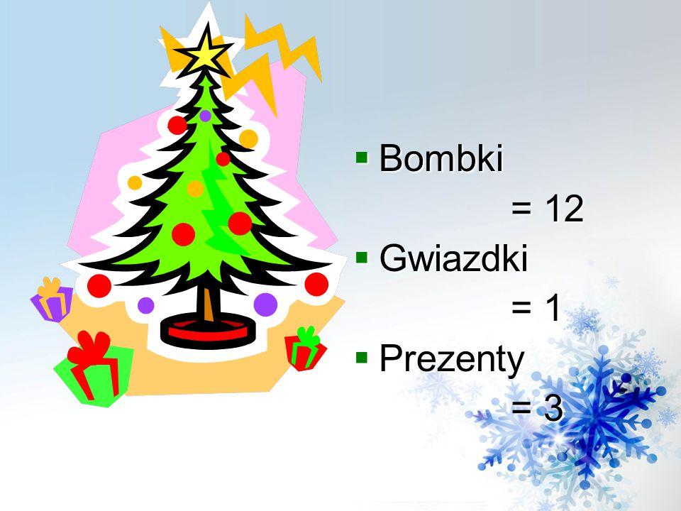  Bombki = 12 = 12  Gwiazdki = 1 = 1  Prezenty = 3 = 3