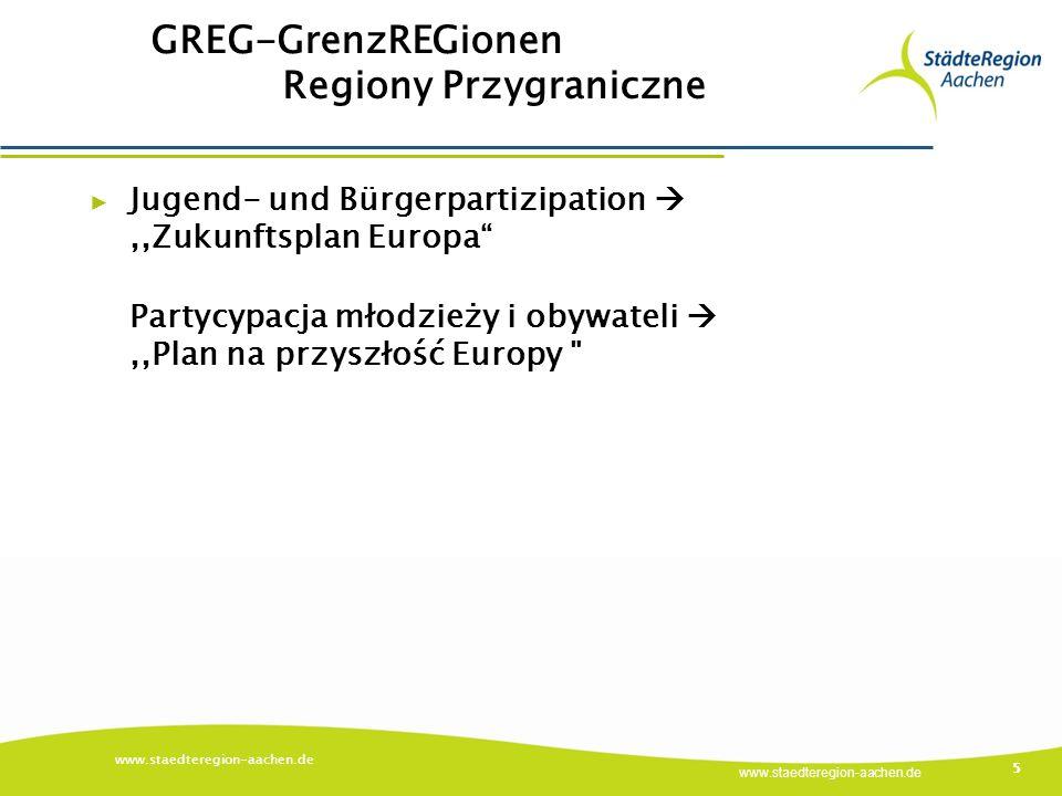 www.staedteregion-aachen.de GREG-GrenzREGionen Regiony Przygraniczne www.staedteregion-aachen.de 5 ▶ Jugend- und Bürgerpartizipation ,,Zukunftsplan Europa Partycypacja młodzieży i obywateli ,,Plan na przyszłość Europy