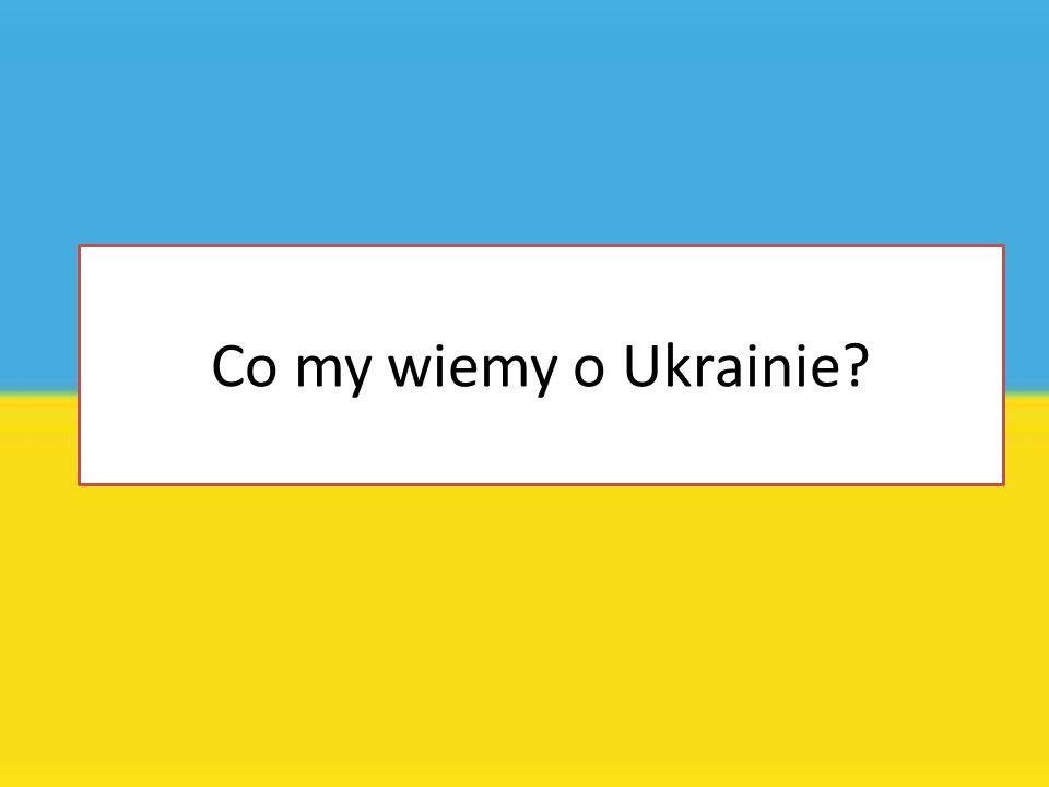 Co my wiemy o Ukrainie?