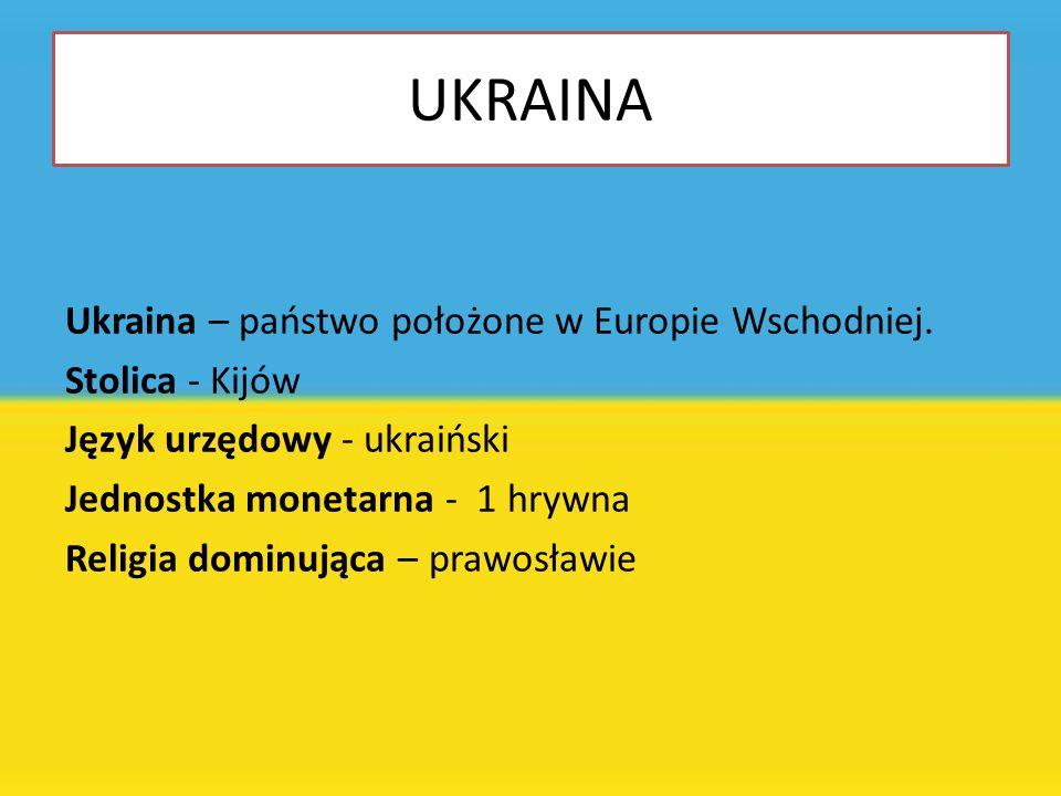 UKRAINA Ukraina – państwo położone w Europie Wschodniej. Stolica - Kijów Język urzędowy - ukraiński Jednostka monetarna - 1 hrywna Religia dominująca