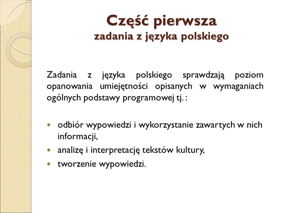 Część pierwsza zadania z języka polskiego Zadania z języka polskiego sprawdzają poziom opanowania umiejętności opisanych w wymaganiach ogólnych podsta