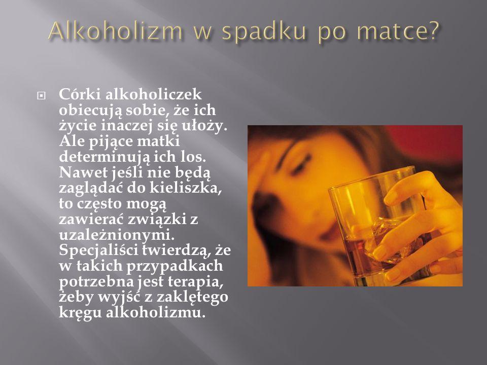  Córki alkoholiczek obiecują sobie, że ich życie inaczej się ułoży.