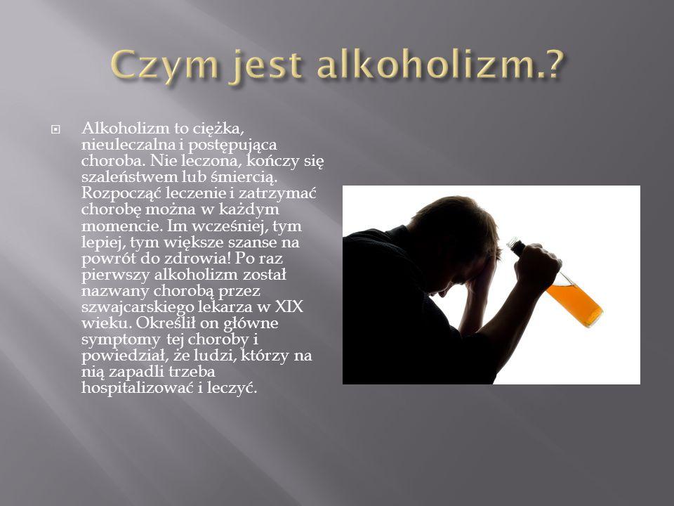  Alkoholizm to ciężka, nieuleczalna i postępująca choroba.