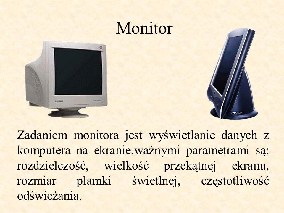 Monitor Zadaniem monitora jest wyświetlanie danych z komputera na ekranie.ważnymi parametrami są: rozdzielczość, wielkość przekątnej ekranu, rozmiar plamki świetlnej, częstotliwość odświeżania.
