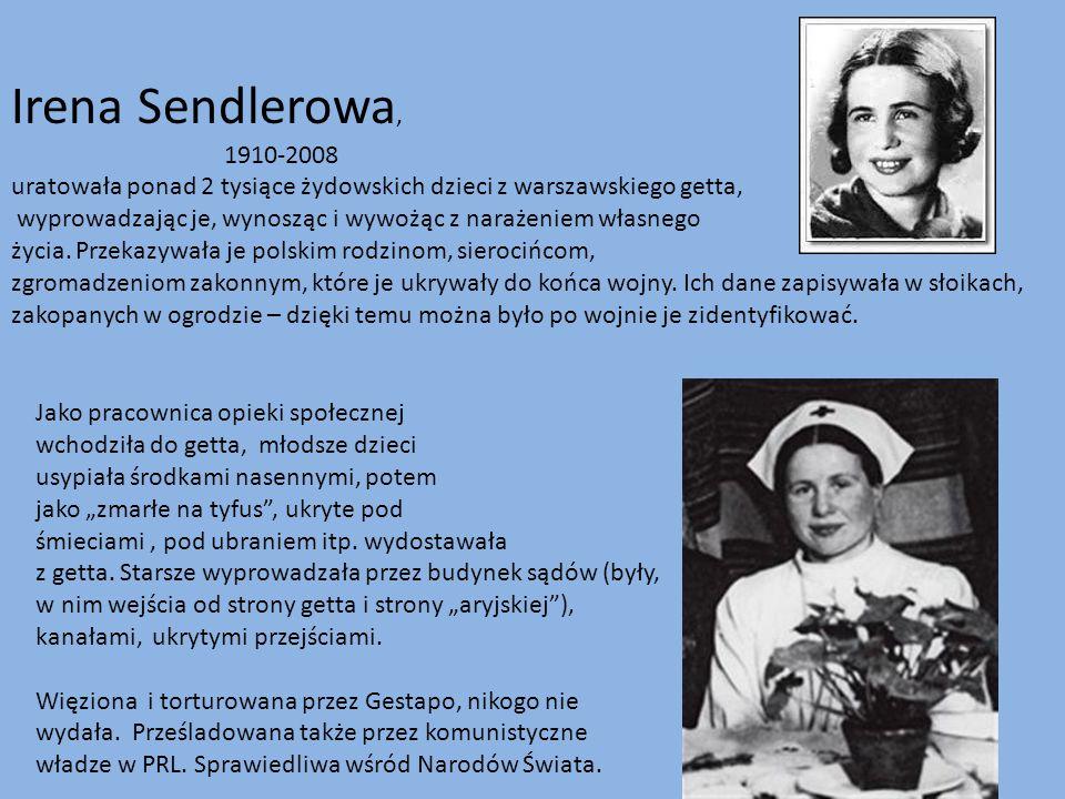 Irena Sendlerowa, 1910-2008 uratowała ponad 2 tysiące żydowskich dzieci z warszawskiego getta, wyprowadzając je, wynosząc i wywożąc z narażeniem własn