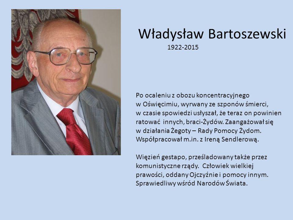 Władysław Bartoszewski 1922-2015 Po ocaleniu z obozu koncentracyjnego w Oświęcimiu, wyrwany ze szponów śmierci, w czasie spowiedzi usłyszał, że teraz