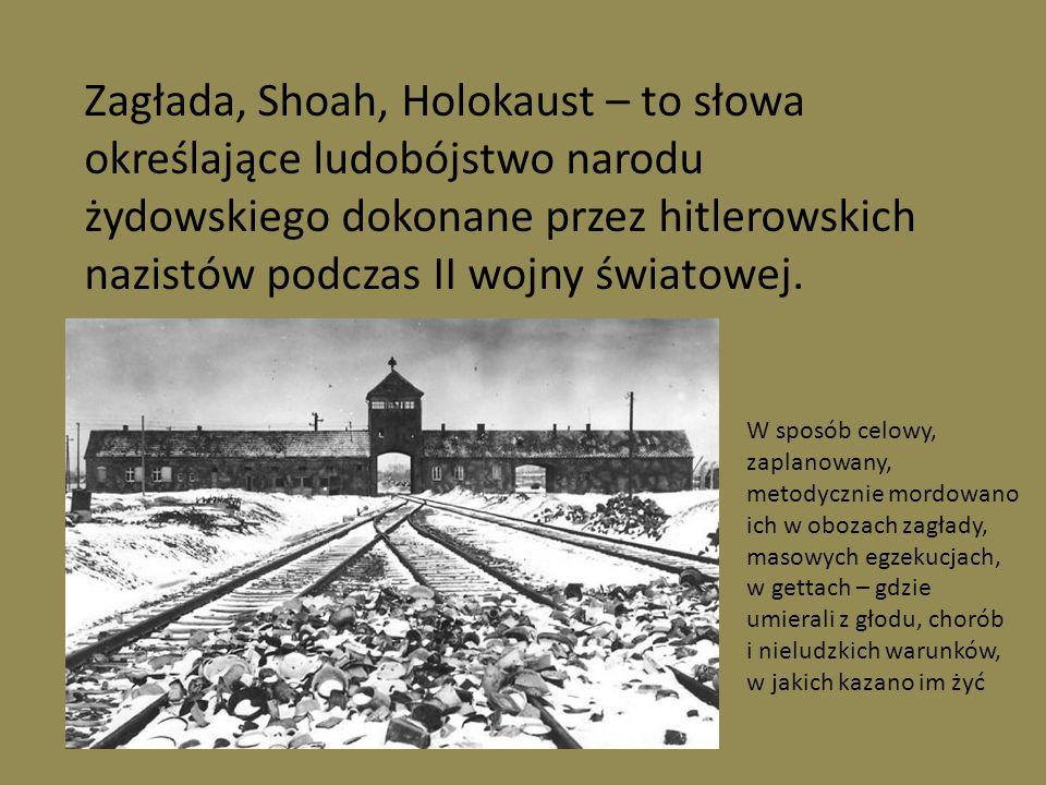 Zagłada, Shoah, Holokaust – to słowa określające ludobójstwo narodu żydowskiego dokonane przez hitlerowskich nazistów podczas II wojny światowej. W sp