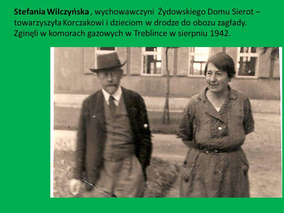 Stefania Wilczyńska, wychowawczyni Żydowskiego Domu Sierot – towarzyszyła Korczakowi i dzieciom w drodze do obozu zagłady. Zginęli w komorach gazowych