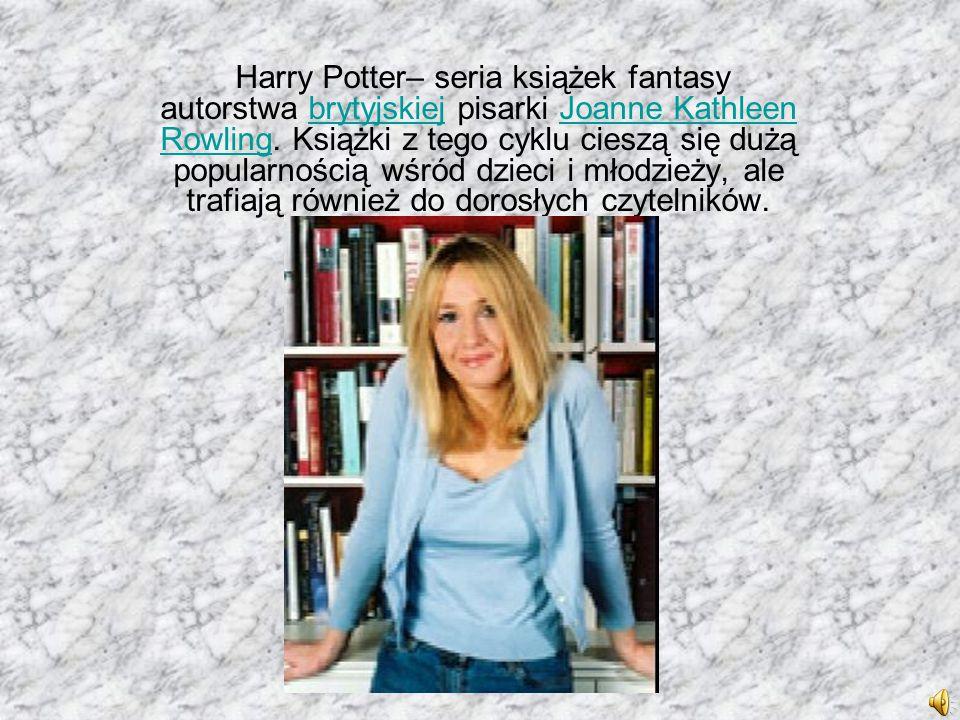 Harry Potter– seria książek fantasy autorstwa brytyjskiej pisarki Joanne Kathleen Rowling. Książki z tego cyklu cieszą się dużą popularnością wśród dz