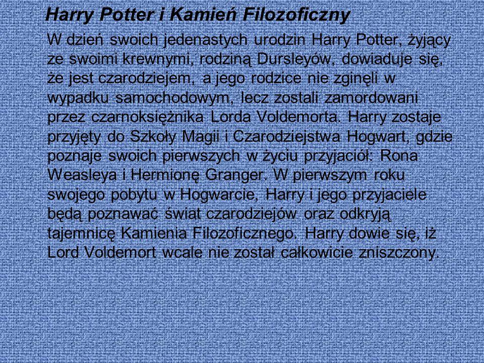 Harry Potter i Kamień Filozoficzny W dzień swoich jedenastych urodzin Harry Potter, żyjący ze swoimi krewnymi, rodziną Dursleyów, dowiaduje się, że je