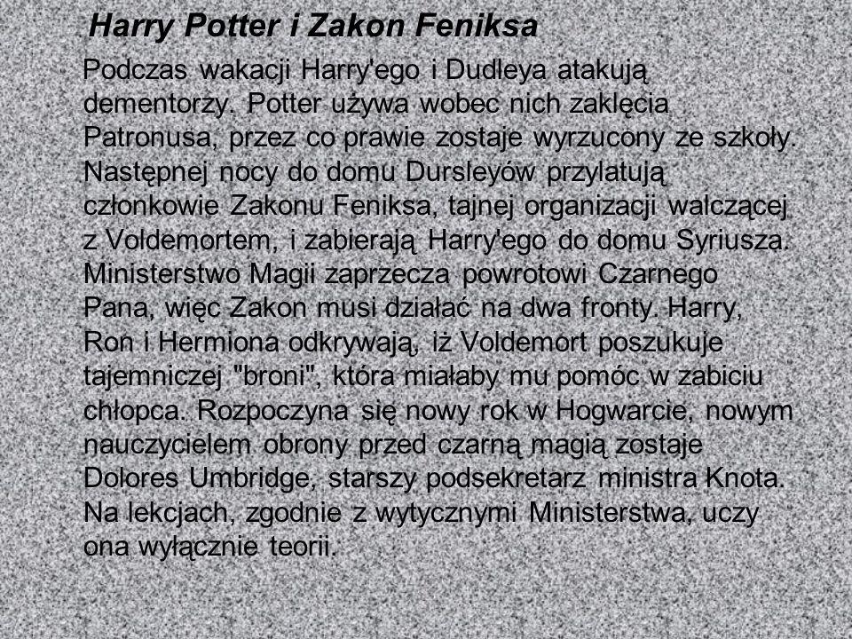 Harry Potter i Zakon Feniksa Podczas wakacji Harry'ego i Dudleya atakują dementorzy. Potter używa wobec nich zaklęcia Patronusa, przez co prawie zosta