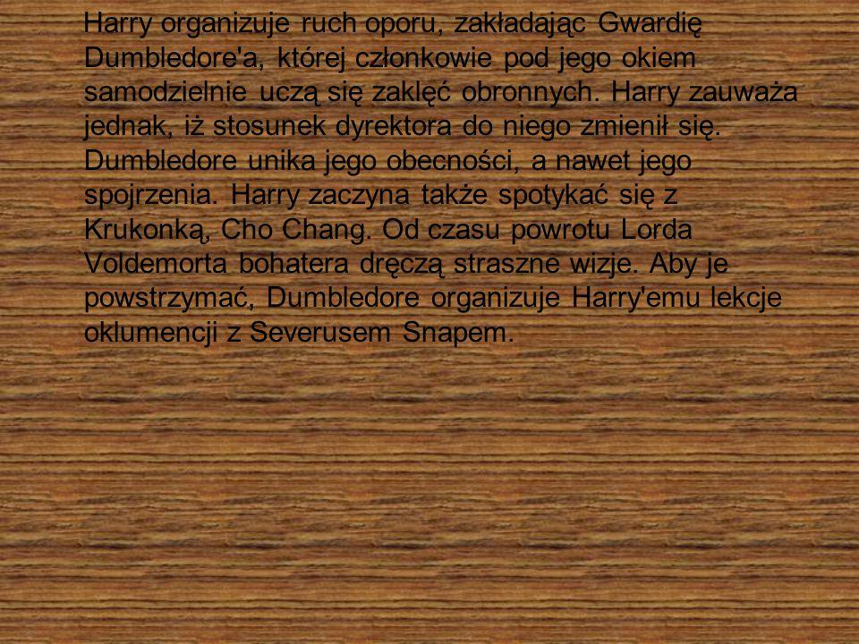Harry organizuje ruch oporu, zakładając Gwardię Dumbledore'a, której członkowie pod jego okiem samodzielnie uczą się zaklęć obronnych. Harry zauważa j