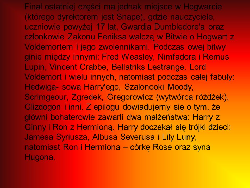 Finał ostatniej części ma jednak miejsce w Hogwarcie (którego dyrektorem jest Snape), gdzie nauczyciele, uczniowie powyżej 17 lat, Gwardia Dumbledore'